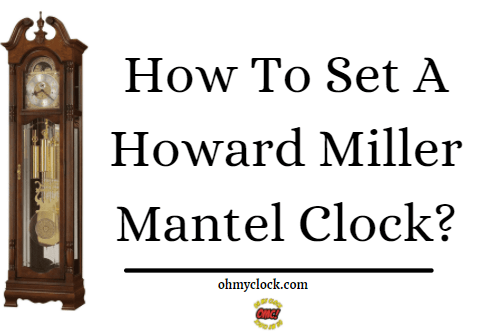 How To Set A Howard Miller Mantel Clock? by ohmyclock.com